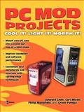 PC Mod Projects : Cool It! Light It! Morph It!, Chen, Edward and Mixon, Carl, 0072230118