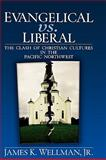 Evangelical vs. Liberal : The Clash of Christian Cultures in the Pacific Northwest, Wellman, James K., Jr., 0195300114