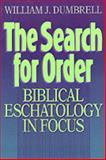 The Search for Order : Biblical Eschatology in Focus, Dumbrell, William J., 0801030110