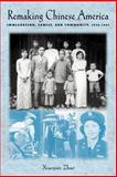 Remaking Chinese America : Immigration, Family, and Community, 1940-1965, Zhao, Xiaojian, 0813530113