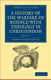 A History of the Warfare of Science with Theology in Christendom 2 Volume Set, White, Andrew Dickson, 1108000118
