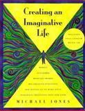 Creating an Imaginative Life, Jones, Michael, 1573240117