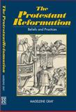 The Protestant Reformation : Belief, Practice and Tradition, Gray, Madeleine, 1903900115