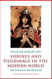 Shrines and Pilgrimage in the Modern World : New Itineraries into the Sacred, Margry, Peter Jan, 9089640118