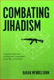 Combating Jihadism : American Hegemony and Interstate Cooperation in the War on Terrorism, Barak Mendelsohn, 0226520110