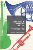 Hearing and Knowing Music : The Unpublished Essays of Edward T. Cone, Cone, Edward T., 0691140111