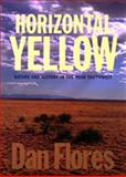 Horizontal Yellow : Nature and History in the near Southwest, Flores, Dan E., 0826320112
