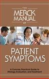 The Merck Manual of Patient Symptoms : A Concise, Practical Guide to Etiology, Evaluation, and Treatment, Merck Staff, 0911910115