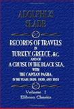 Records of Travels in Turkey, Greece, etc. , and of a Cruise in the Black Sea, with the Capitan Pasha, in the Years 1829, 1830, And 1831, Slade, Adolphus, 1402190115