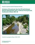 Estimates of Groundwater Age from till and Carbonate Bedrock Hydrogeologic Units at Jefferson Proving Ground, Southeastern Indiana, 2007?08, U. S. Department U.S. Department of the Interior, 1499530110