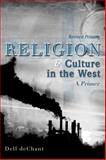 Religion and Culture in the West : A Primer, deChant, Dell, 0757560113