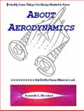 Probably Some Thing You Always Wanted to Know about Aerodynamics : But Did Not Know Where to Look, Woodard, Kenneth S., 0976590115