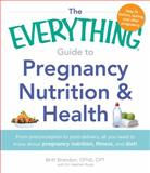 The Everything Guide to Pregnancy Nutrition and Health, Britt Brandon, 1440560110