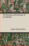 The Doctrine and Literature of the Kabalah, Arthur Edward Waite, 1473300118