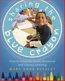 Sharing the Blue Crayon : How to Integrate Social, Emotional, and Literacy Learning, Buckley, Mary Anne, 1625310110