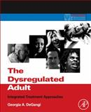 The Dysregulated Adult : Integrated Treatment Approaches, DeGangi, Georgia A., 0123850118
