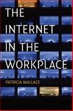 The Internet in the Workplace : How New Technology Is Transforming Work, Wallace, Patricia, 1107460115