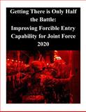 Getting There Is Only Half the Battle: Improving Forcible Entry Capability for Joint Force 2020, Joint Force Joint Force Staff College, 150063011X
