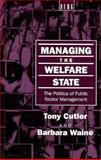 Managing the Welfare State : The Politics of Public Sector Management, Cutler, Tony and Waine, Barbara, 1859730116