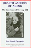Health Aspects of Aging : The Experience of Growing Old, Lesnoff-Caravaglia, Gari, 0398070121