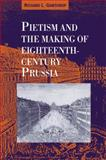 Pietism and the Making of Eighteenth-Century Prussia, Gawthrop, Richard L., 0521030129