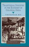 Traditional Industry in the Economy of Colonial India, Roy, Tirthankar, 0521650127