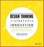 Design Thinking for Strategic Innovation, Idris Mootee, 1118620127