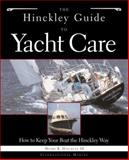 The Hinckley Guide to Yacht Care : How to Keep Your Boat the Hinckley Way, Hinckley, Nigel R. and Hinckley, Henry R., 0071400125