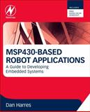Developing Embedded Systems Applications on the MSP430 : Learning Through an On-Going Robotics Application, Harres, Dan, 0123970121
