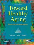 Toward Healthy Aging : Human Needs and Nursing Response, Ebersole, Priscilla and Hess, Patricia, 0323020127