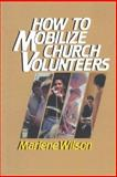 How to Mobilize Church Volunteers, Marlene Wilson, 0806620129