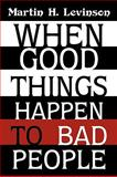 When Good Things Happen to Bad People, Martin H. Levinson, 1440120129