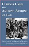 Curious Cases and Amusing Actions at Law : Including Some Trials of Witches in the 17th Century 1916, Sir Matthew Hale, 1584770120