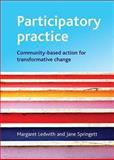 Participatory Practice : Community-Based Action for Transformative Change, Ledwith, Margaret and Springett, Jane, 1847420125
