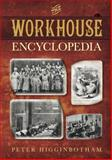 The Workhouse Encyclopedia, Peter Higginbotham, 0752470124