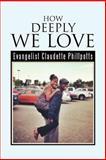 How Deeply We Love, Evangelist Claudette Phillpotts, 1479750123