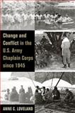 Change and Conflict in the U. S. Army Chaplain Corps Since 1945, Loveland, Anne, 1621900126