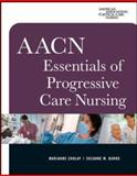 AACN Essentials of Progressive Care Nursing, Chulay, Marianne and Burns, Suzanne M., 0071480129
