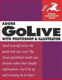 Adobe Golive with PhotoShop and Illustrator : Visual QuickStart Guide, Peachpit Press Staff, 0321330129