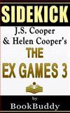 The Ex Games 3: by J. S. Cooper and Helen Cooper -- Sidekick, BookBuddy, 1496190122