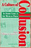 A Culture of Collusion : An Inside Look at the Mexican Press, , 1574540122