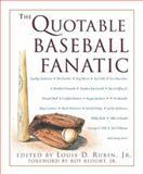 The Quotable Baseball Fanatic, Louis D., Jr. Rubin, 1585740128