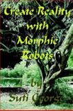 Create Reality with Morphic Robots, Sufi George and George Arthur Lareau, 1885570120