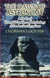 The Dawn of Astronomy : A Study of Temple Worship and Mythology of the Ancient Egyptians, Lockyer, J. Norman, 0486450120