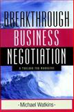 Breakthrough Business Negotiation : A Toolbox for Managers, Watkins, Michael D., 0787960128