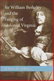 Sir William Berkeley and the Forging of Colonial Virginia, Billings, Warren M., 0807130125
