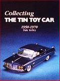 Collecting the Tin Toy Car, 1950-1970, Dale Kelley, 0887400124