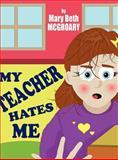 My Teacher Hates Me, Mary Beth McGroary, 1462660126