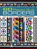 60 Pieced Quilt Borders: Mix and Match, Judy Laquidara, 1604600128