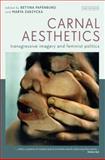 Carnal Aesthetics : Transgressive Imagery and Feminist Politics, , 1780760124